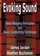 Evoking Sound: Body Mapping Principles & Basic Conducting Techniques