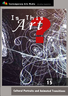 Is This Art? - Volume 15: Cultural Portraits and Animated Transitions - New Media Art
